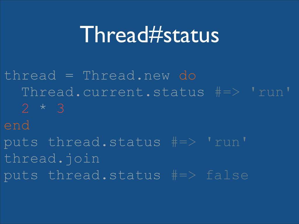 Thread#status thread = Thread.new do Thread.cur...