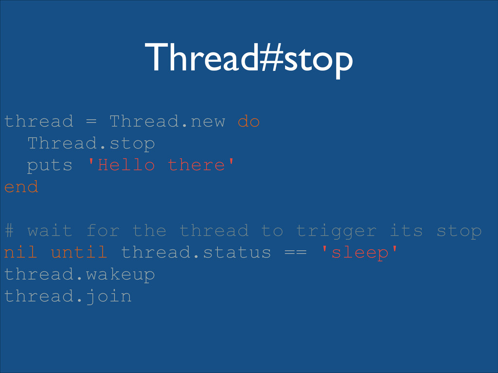 Thread#stop thread = Thread.new do Thread.stop ...