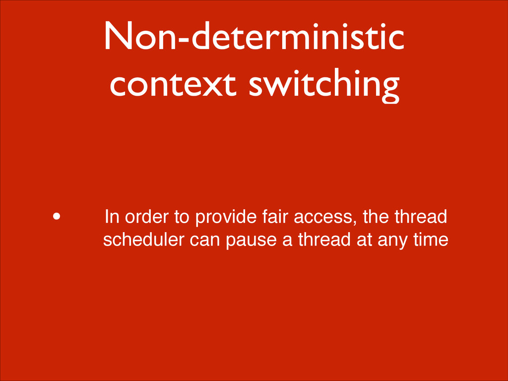 Non-deterministic context switching • In order ...