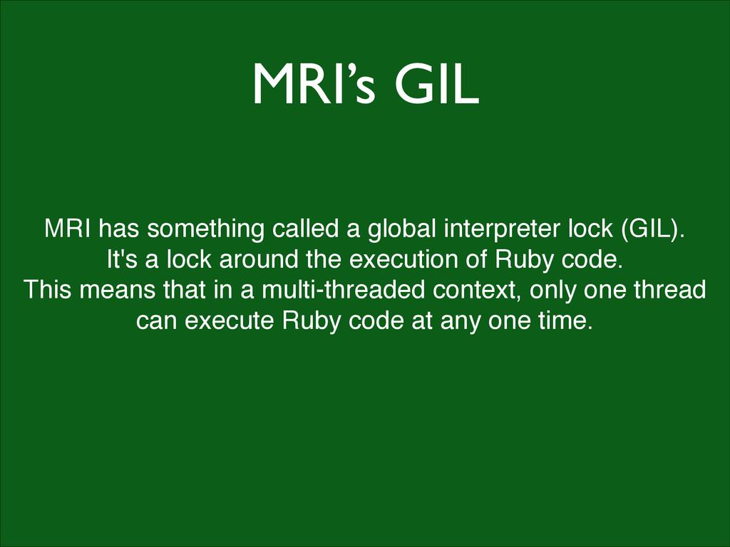 MRI's GIL MRI has something called a global int...