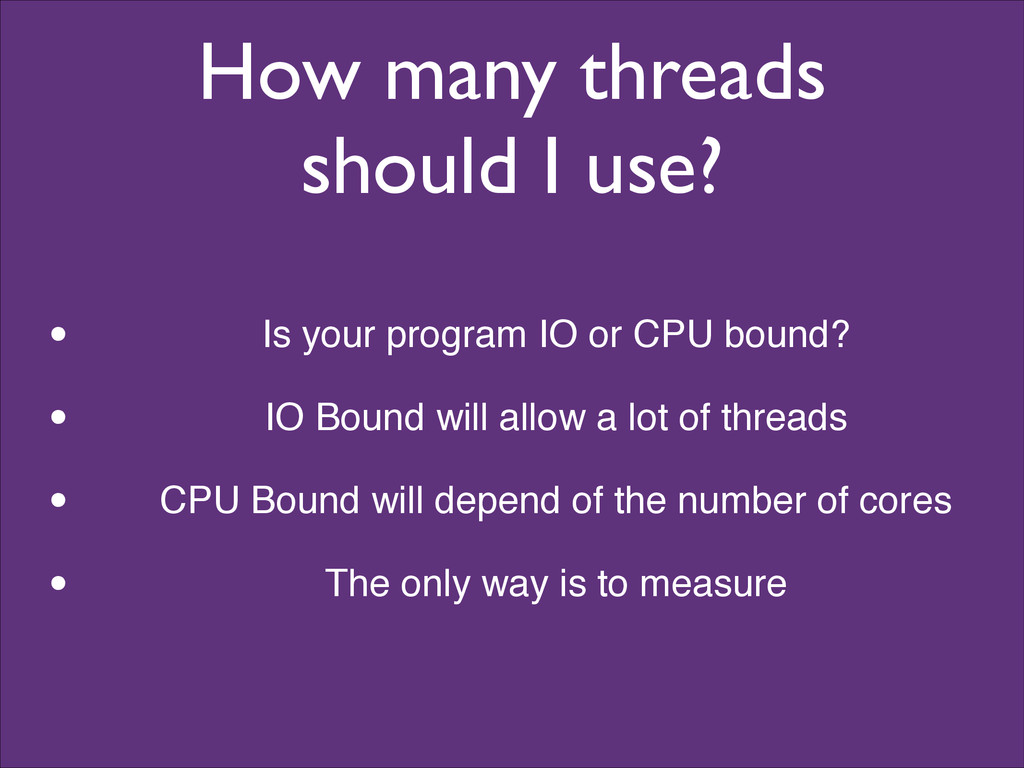 How many threads should I use? • Is your progra...