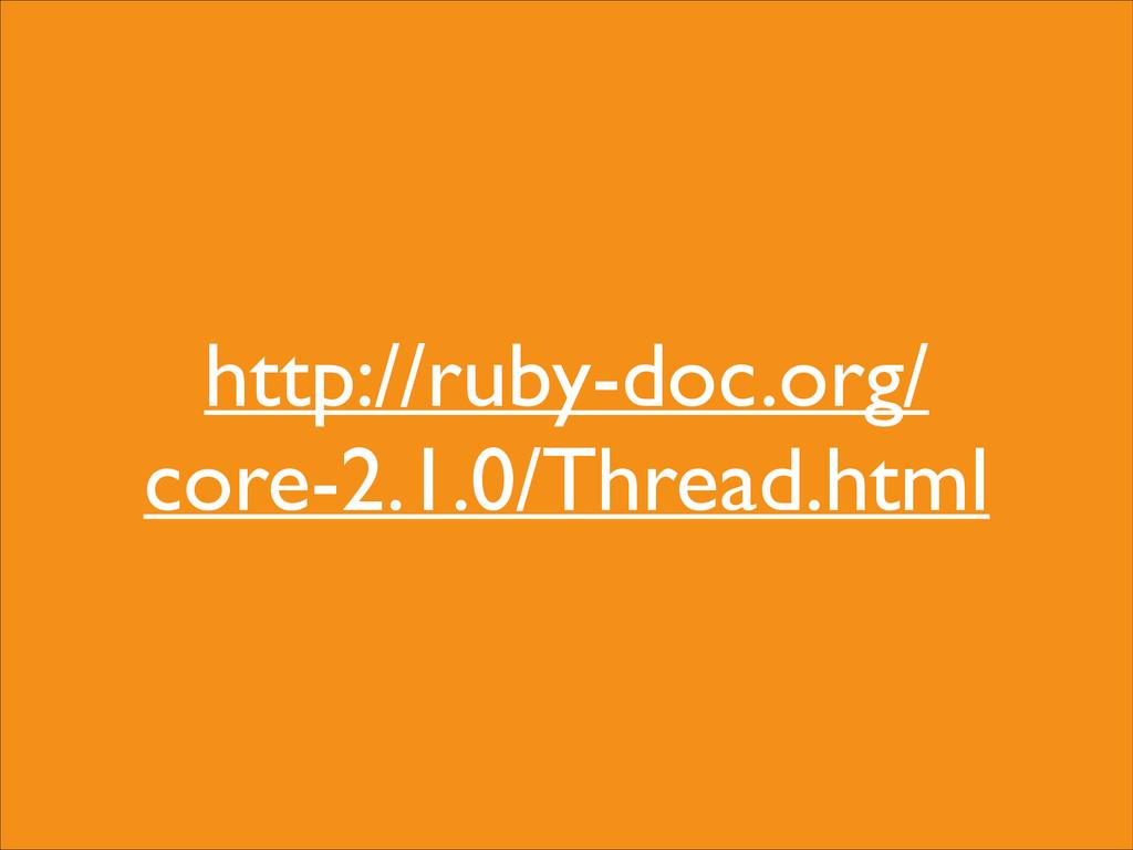 http://ruby-doc.org/ core-2.1.0/Thread.html
