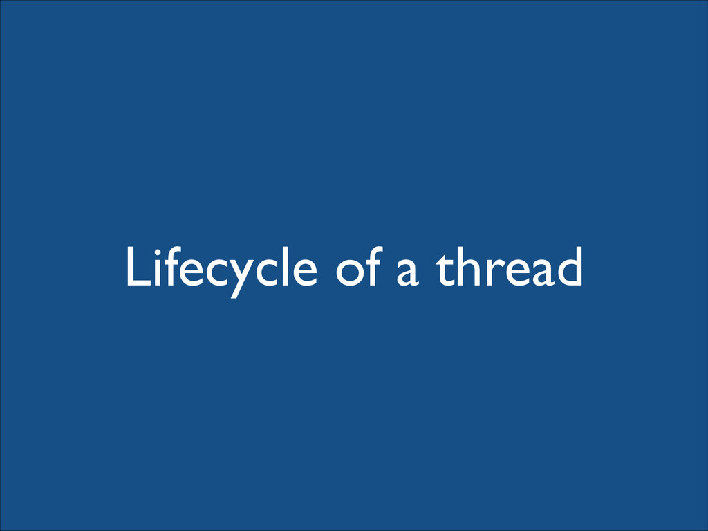 Lifecycle of a thread