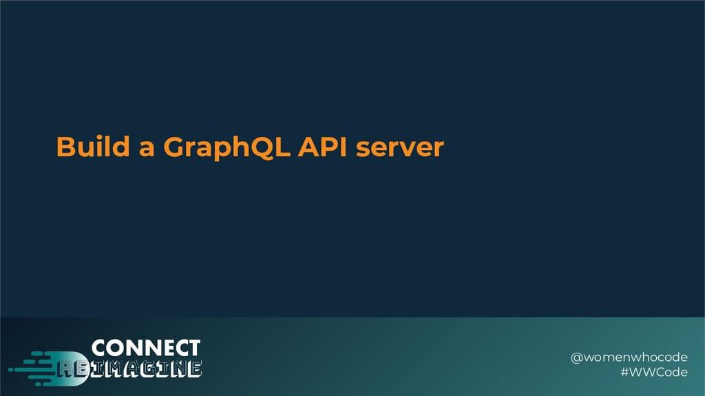 Build a GraphQL API server @womenwhocode #WWCode