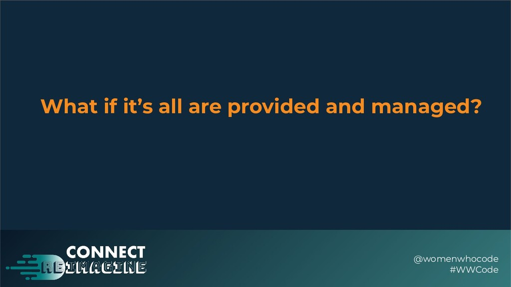 What if it's all are provided and managed? @wom...