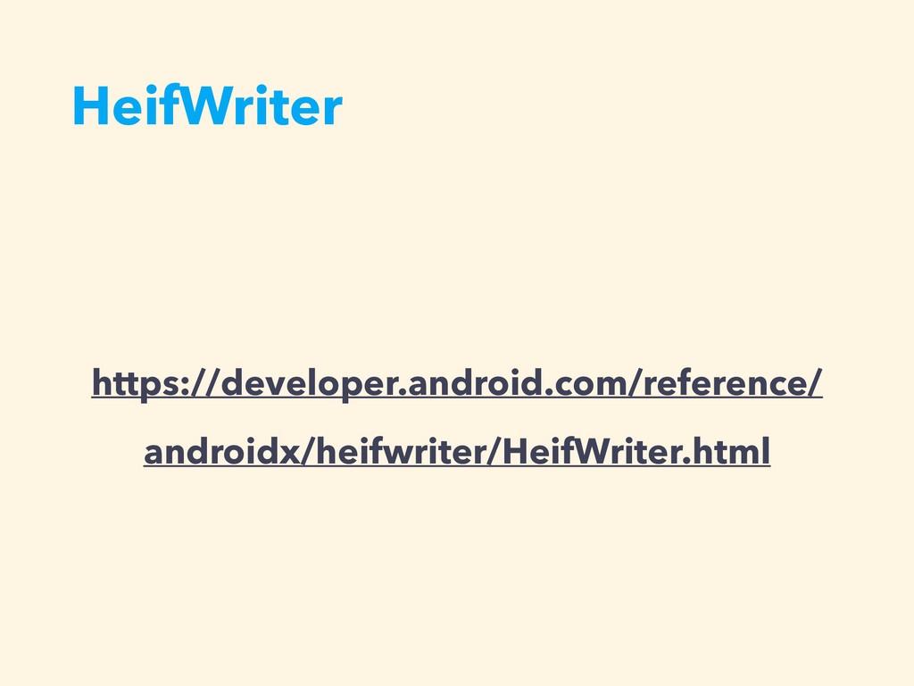 HeifWriter https://developer.android.com/refere...