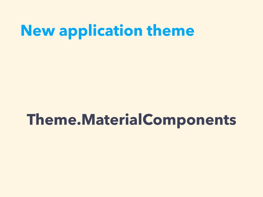 New application theme Theme.MaterialComponents