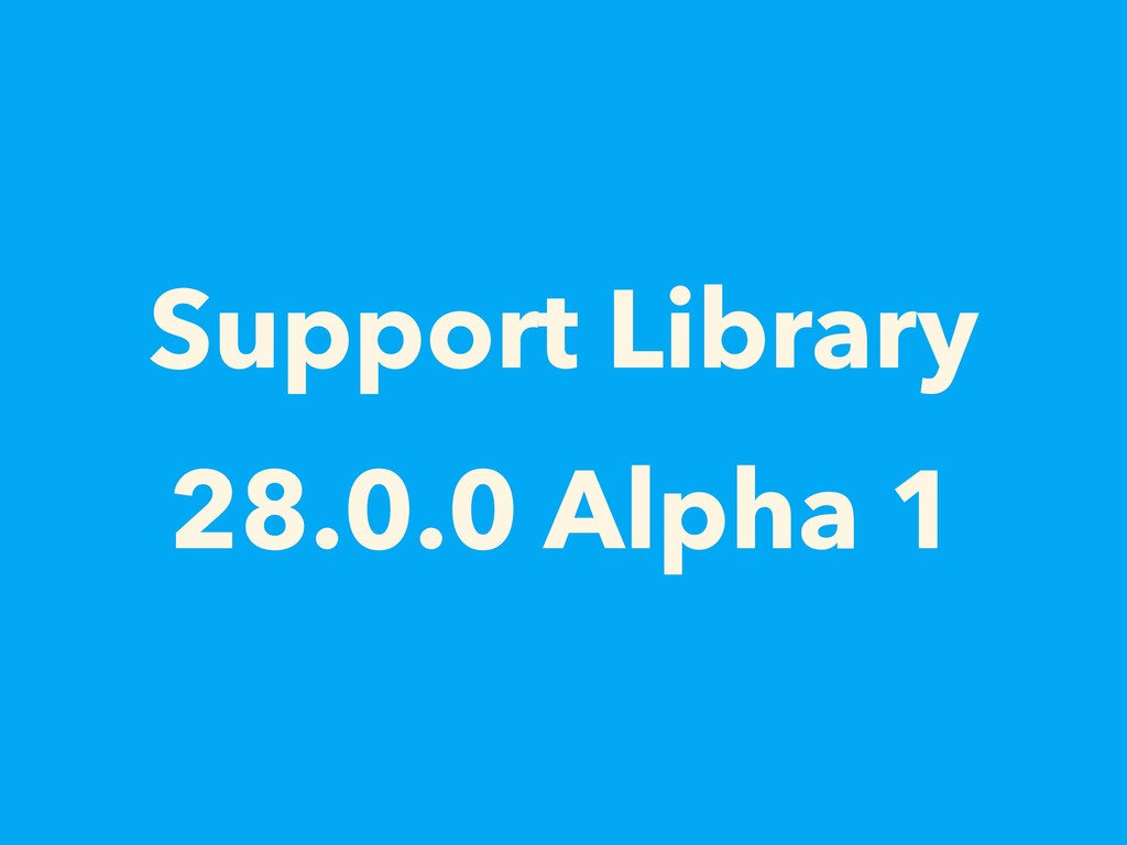 Support Library 28.0.0 Alpha 1
