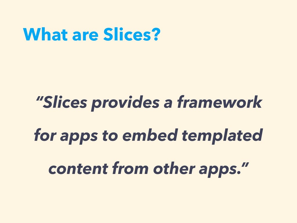 """What are Slices? """"Slices provides a framework f..."""