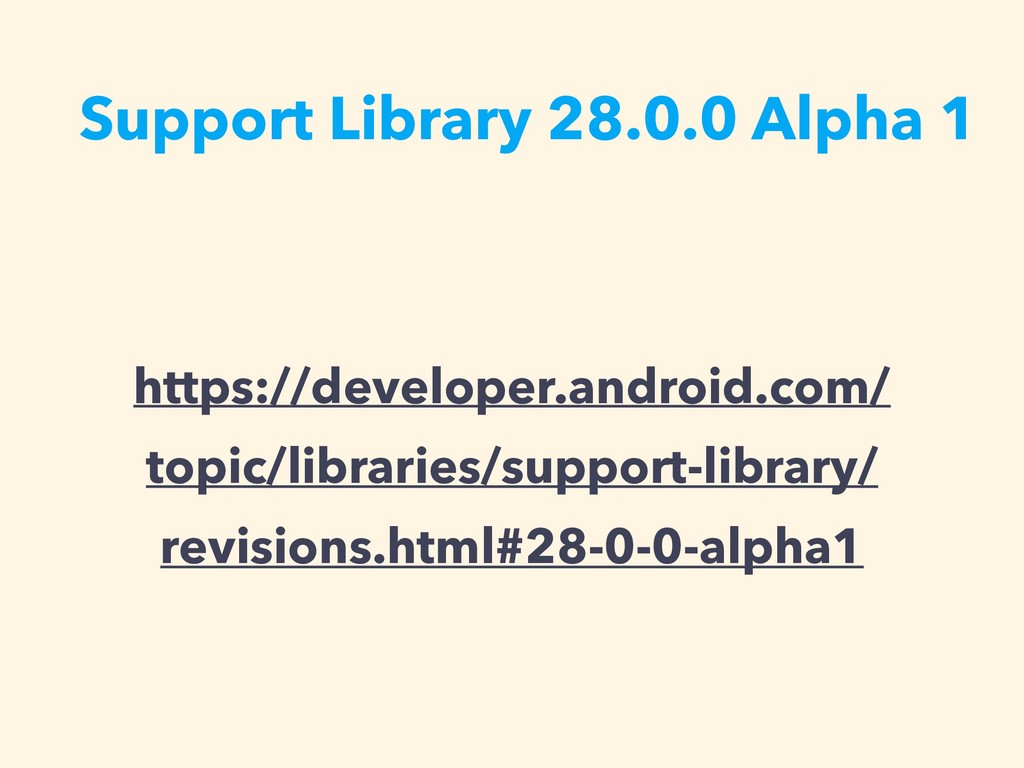 Support Library 28.0.0 Alpha 1 https://develope...