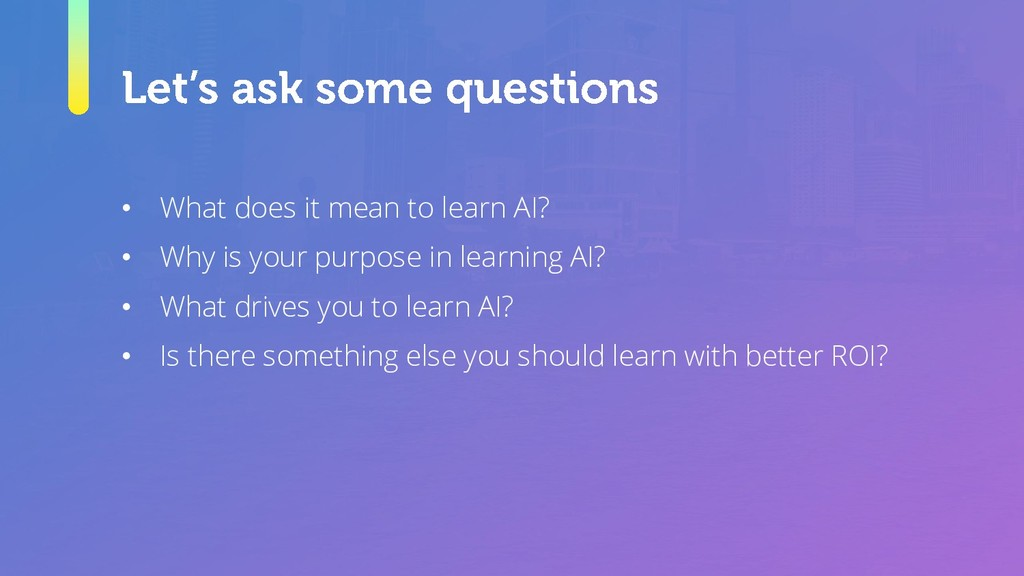 • What does it mean to learn AI? • Why is your ...