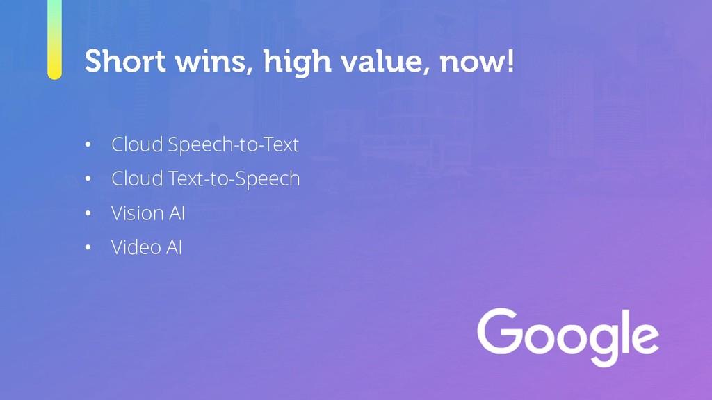 • Cloud Speech-to-Text • Cloud Text-to-Speech •...