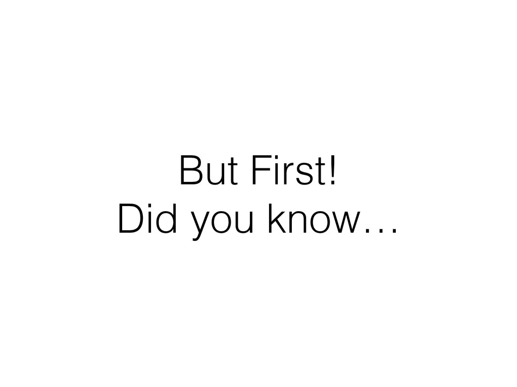 But First!
