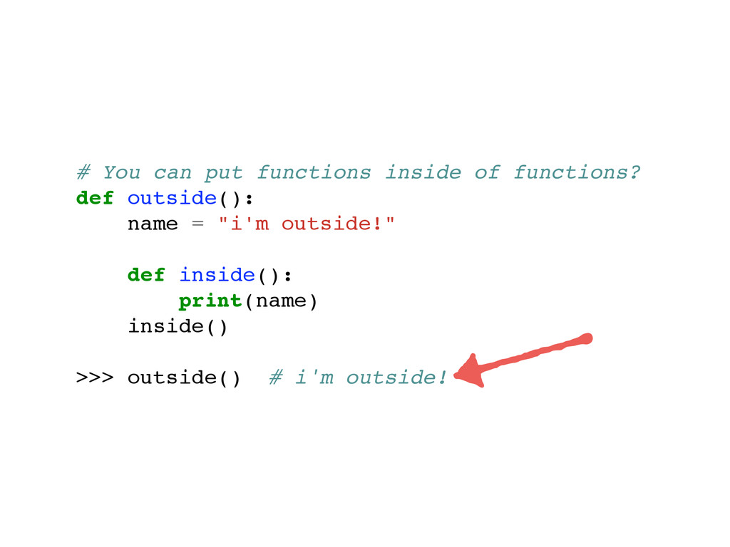 # You can put functions inside of functions? de...
