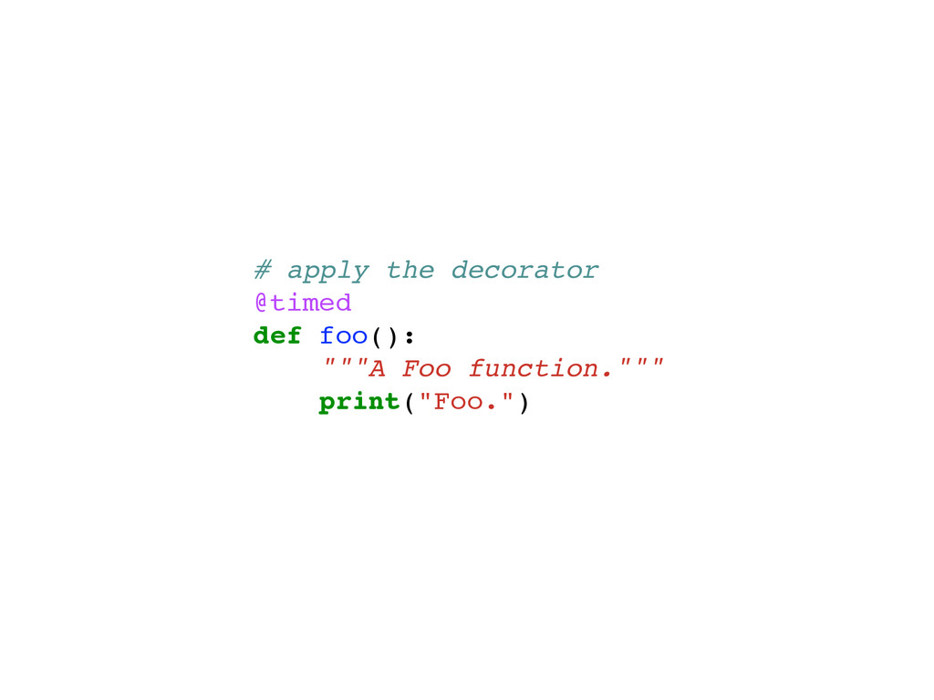 "# apply the decorator @timed def foo(): """"""A Fo..."