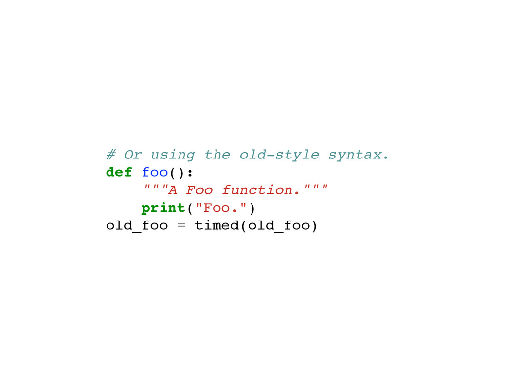 "# Or using the old-style syntax. def foo(): """"""..."