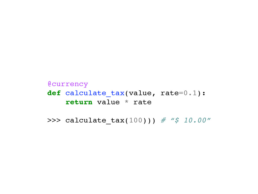 @currency def calculate_tax(value, rate=0.1): r...