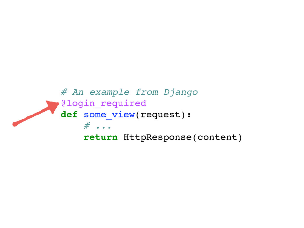 # An example from Django @login_required def so...