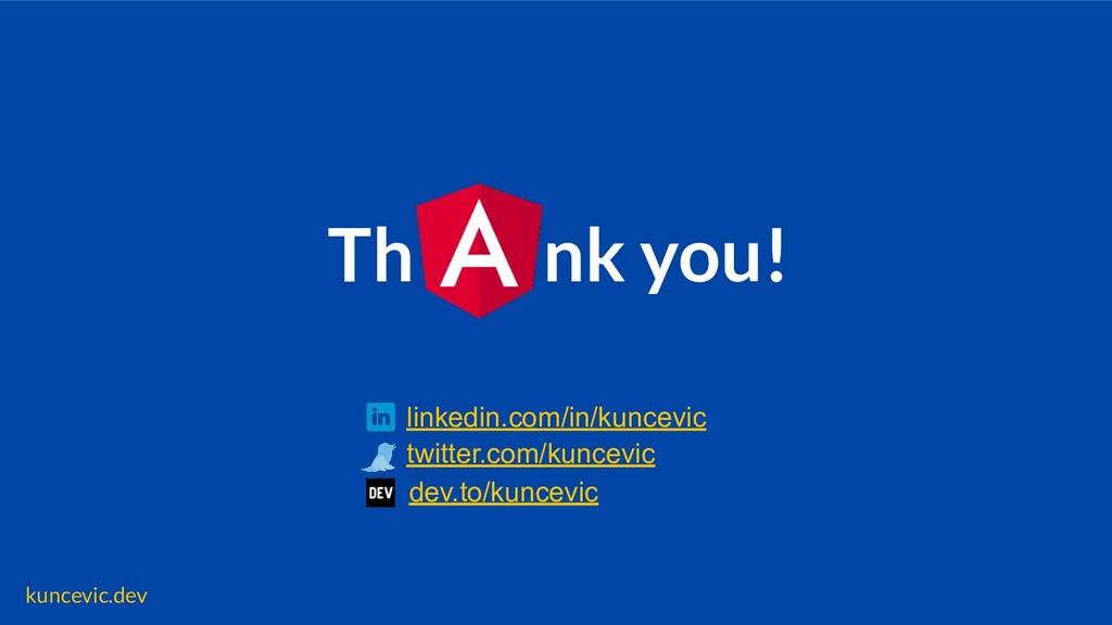 kuncevic.dev twitter.com/kuncevic linkedin.com/...