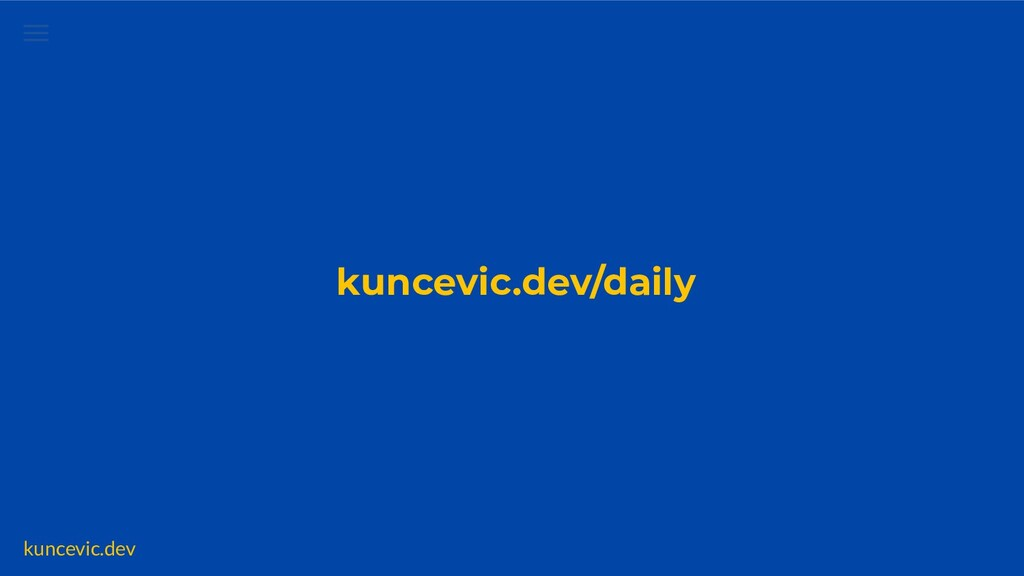 kuncevic.dev kuncevic.dev/daily
