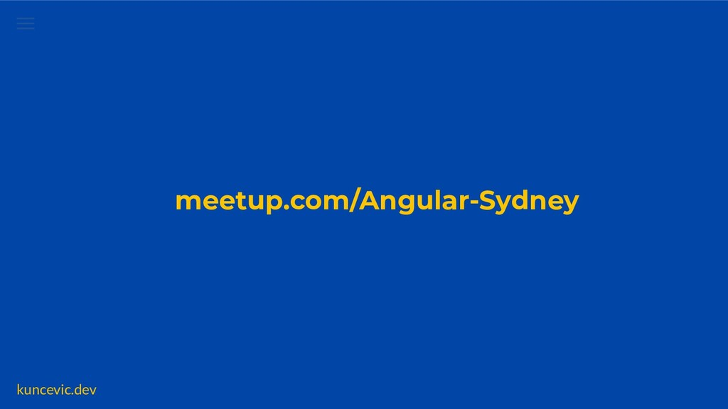 kuncevic.dev meetup.com/Angular-Sydney