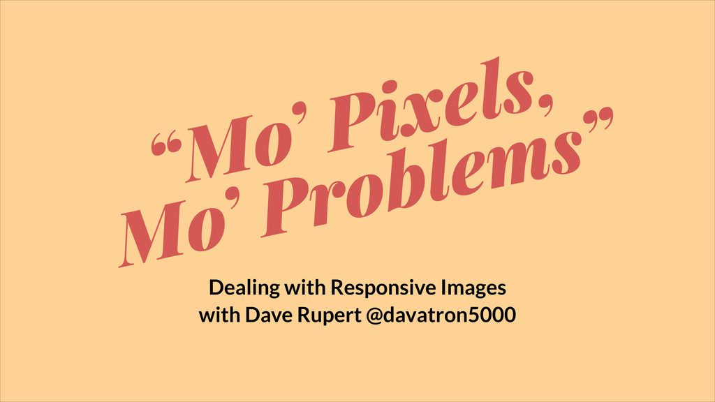 """""""Mo' Pixels, Mo' Problems"""" Dealing with Respons..."""