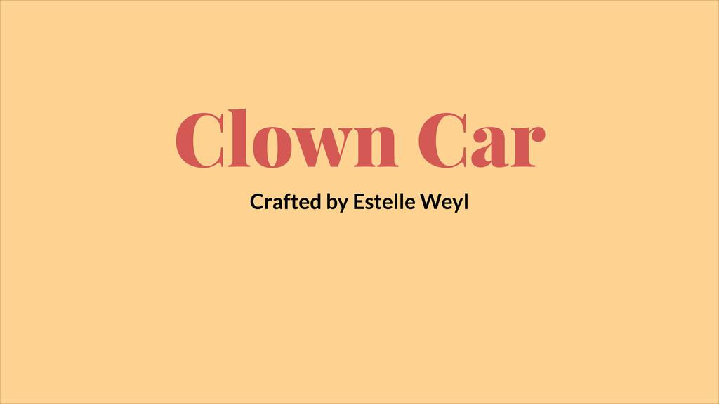 Clown Car Crafted by Estelle Weyl