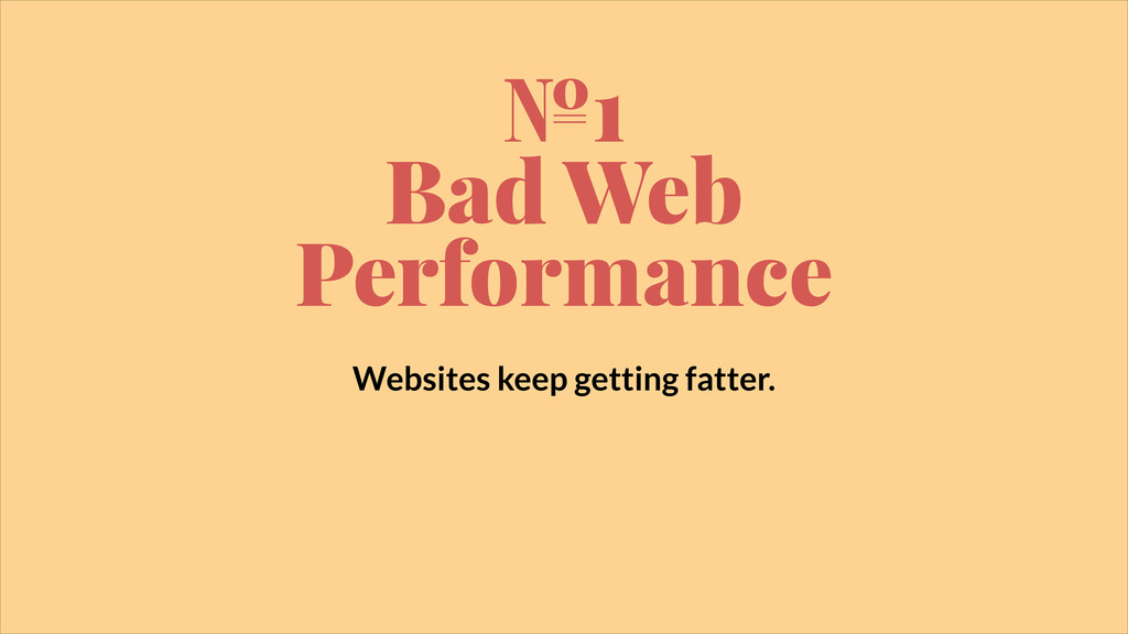 №1 Bad Web  Performance Websites keep getting ...