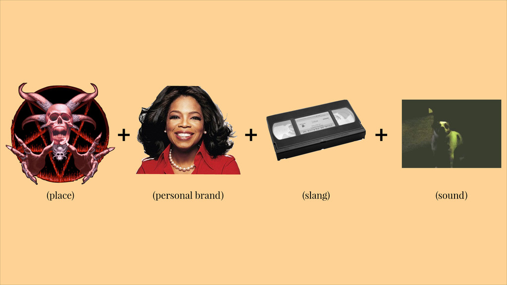 + + + (slang) (place) (personal brand) (sound)