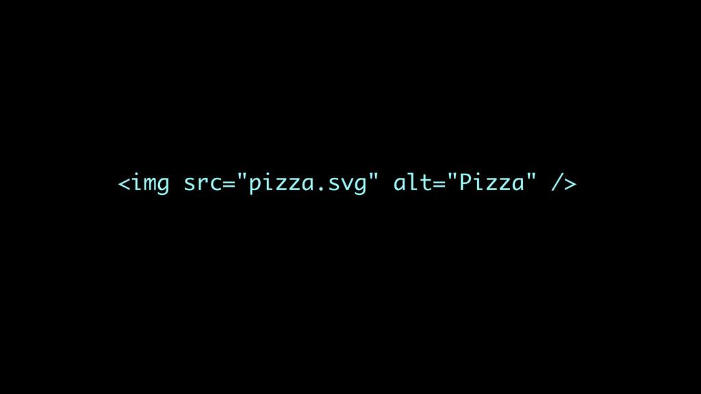 "<img src=""pizza.svg"" alt=""Pizza"" />"