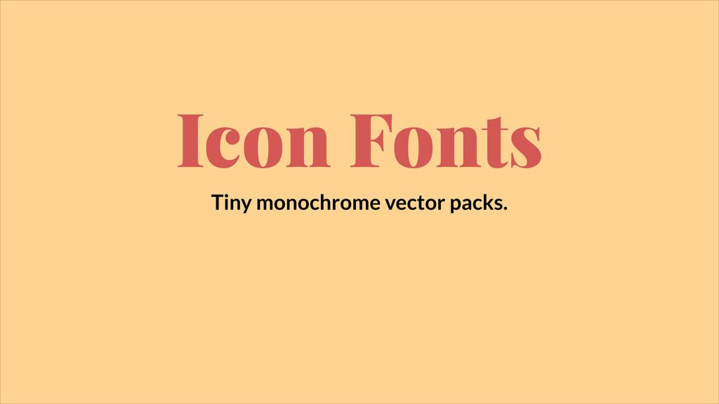 Icon Fonts Tiny monochrome vector packs.