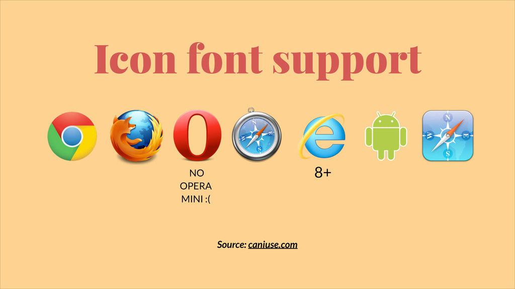 Source: caniuse.com Icon font support 8+ NO OPE...