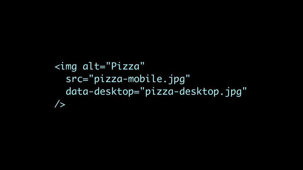 """<img alt=""""Pizza"""" src=""""pizza-mobile.jpg"""" data-de..."""