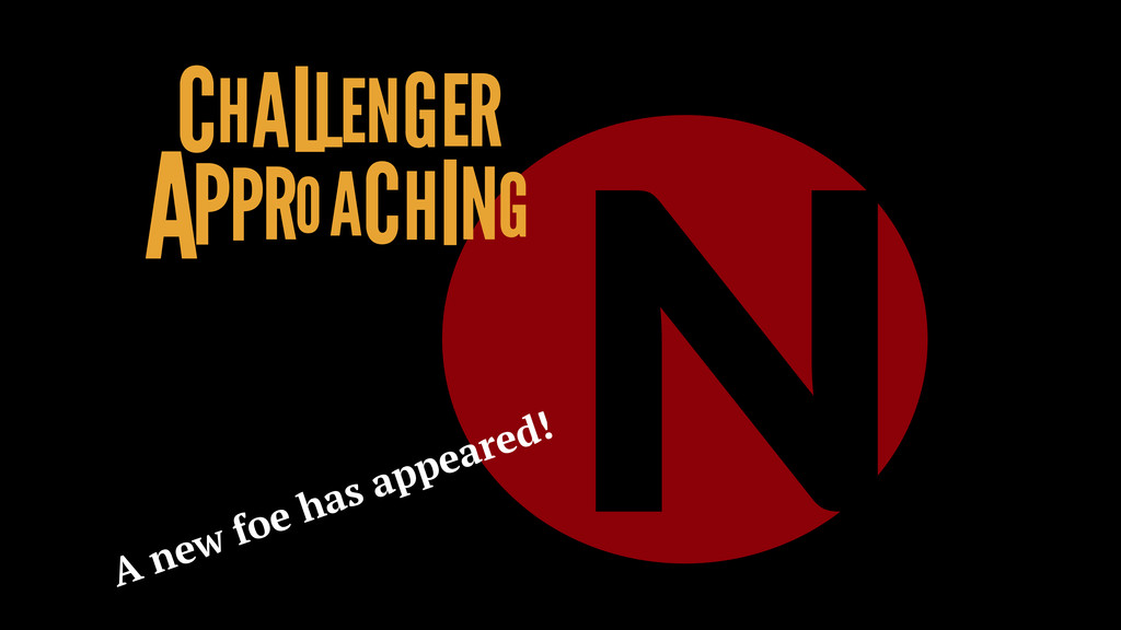 N CHALLENGER APPROACHING A new foe has appeared!