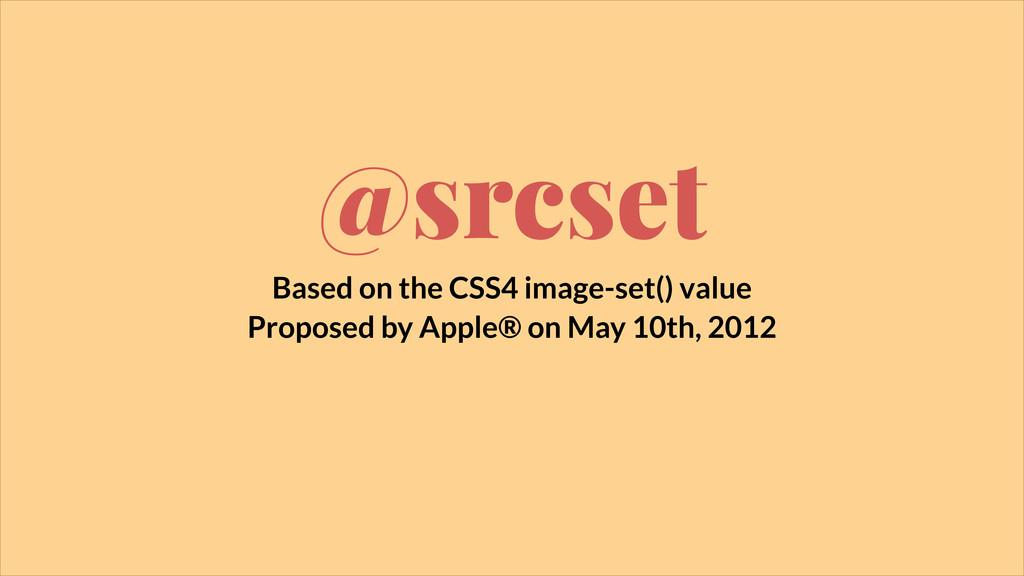 @srcset Based on the CSS4 image-set() value Pro...