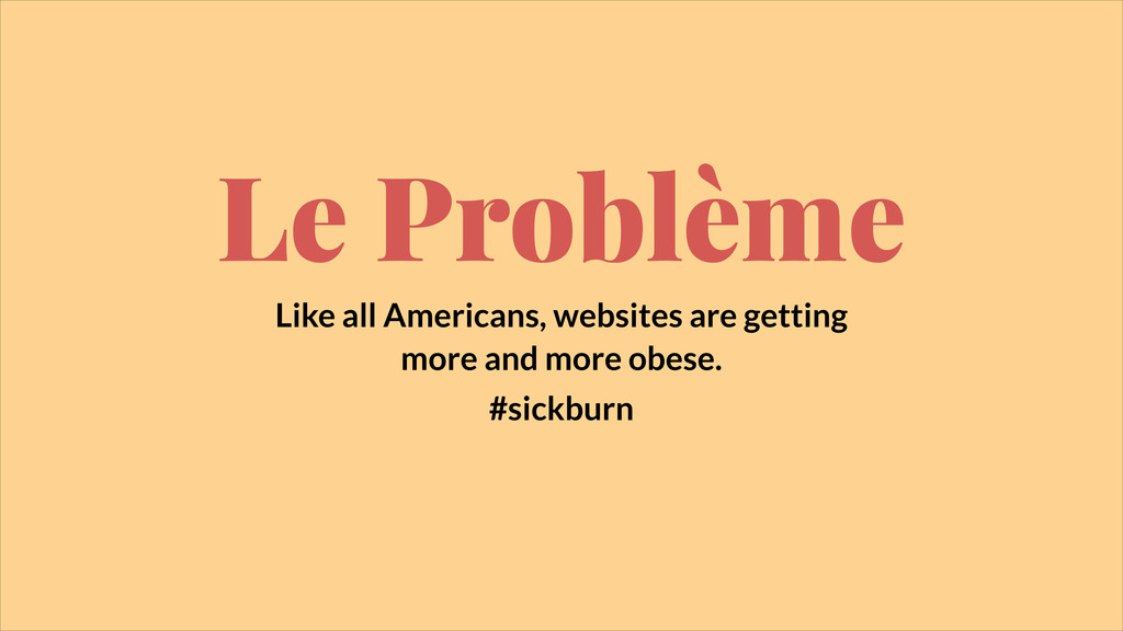 Le Problème Like all Americans, websites are ge...