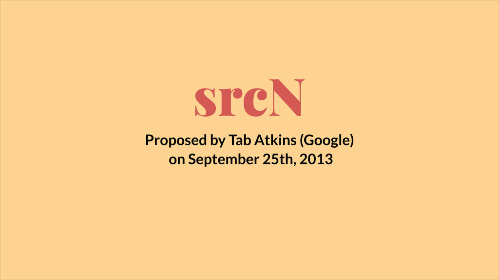 srcN Proposed by Tab Atkins (Google) on Septemb...