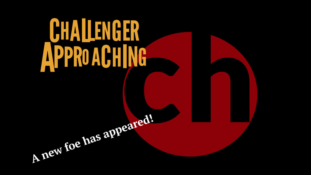 ch CHALLENGER APPROACHING A new foe has appeare...