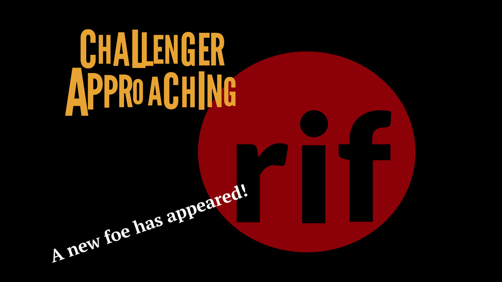 rif CHALLENGER APPROACHING A new foe has appear...
