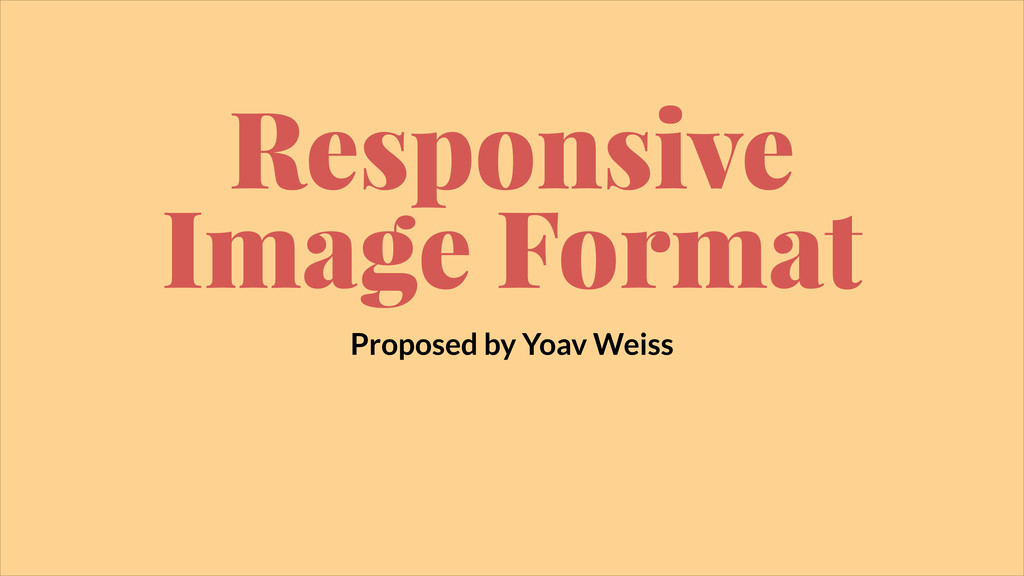 Responsive Image Format Proposed by Yoav Weiss