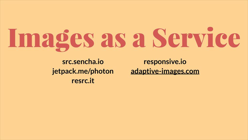 Images as a Service src.sencha.io jetpack.me/ph...