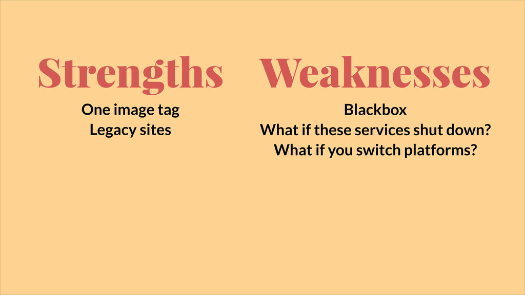 Strengths One image tag Legacy sites Weaknesses...