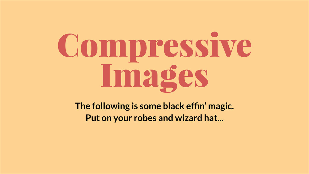 Compressive Images The following is some black...