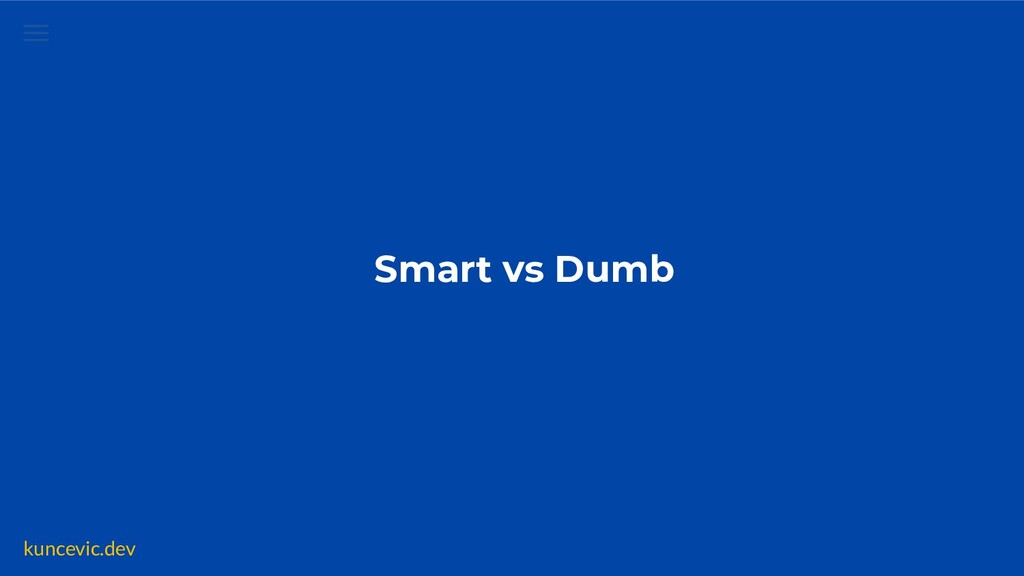 kuncevic.dev Smart vs Dumb