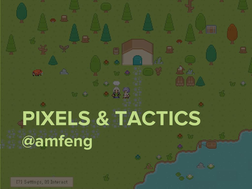 PIXELS & TACTICS @amfeng