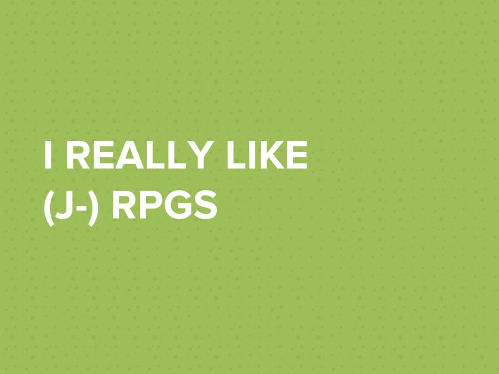 I REALLY LIKE (J-) RPGS