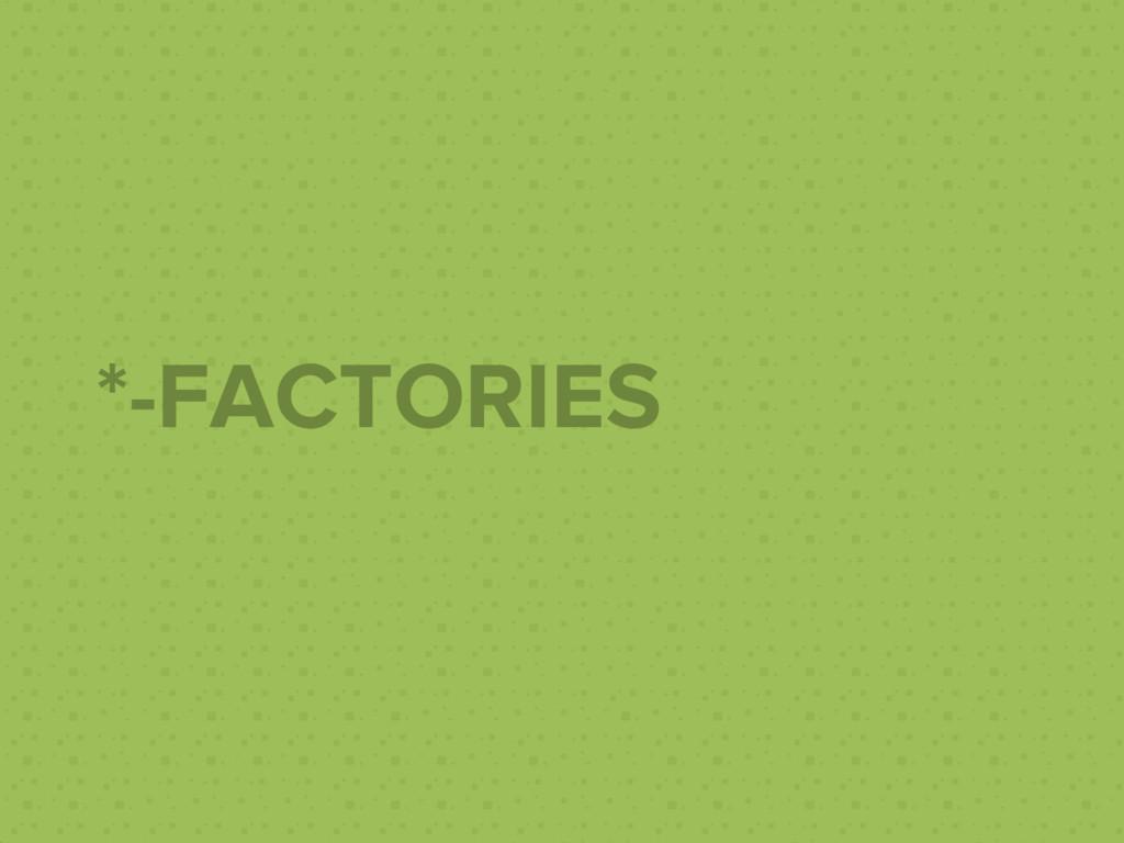 *-FACTORIES