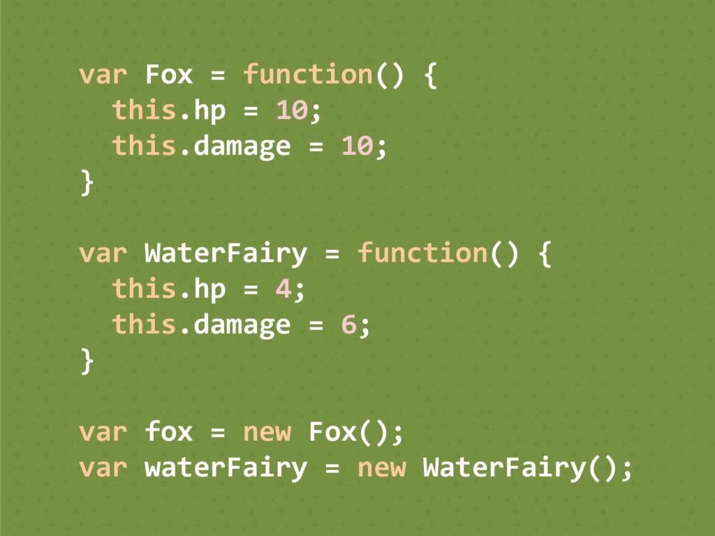 var Fox = function() { this.hp = 10; this.damag...