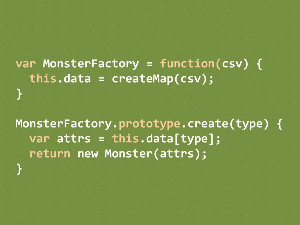var MonsterFactory = function(csv) { this.data ...