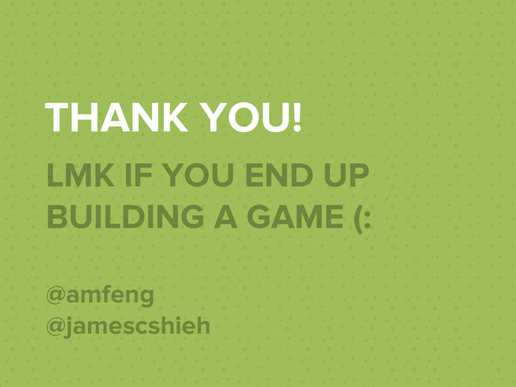 THANK YOU! LMK IF YOU END UP BUILDING A GAME (:...